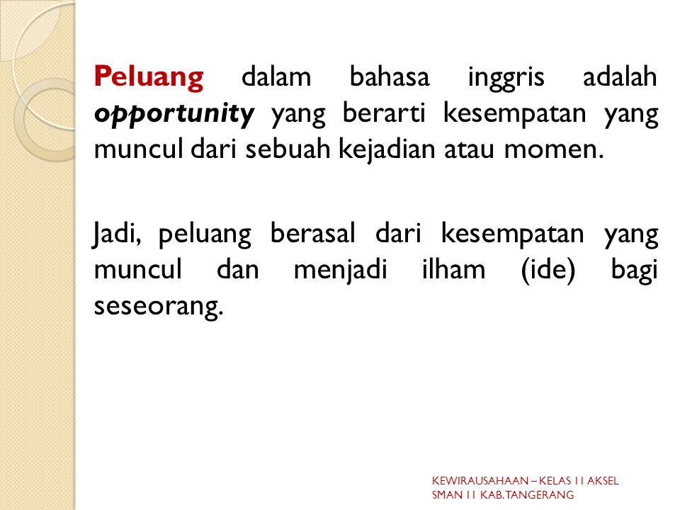 Peluang dalam bahasa inggris adalah opportunity yang berarti kesempatan yang muncul dari sebuah kejadian atau momen.