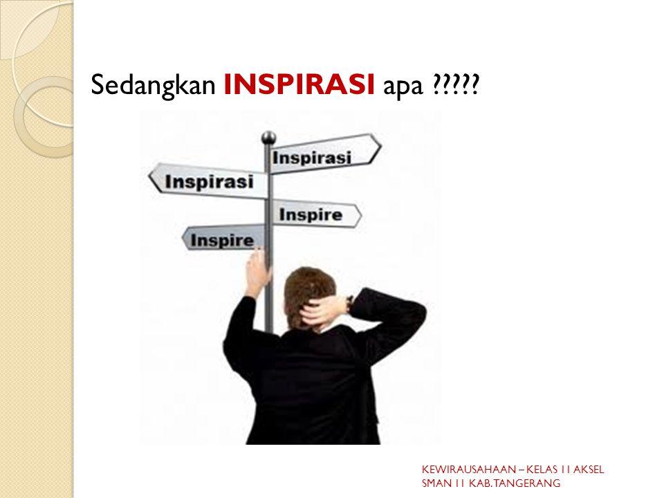 Sedangkan INSPIRASI apa ????? KEWIRAUSAHAAN – KELAS 11 AKSEL SMAN 11 KAB. TANGERANG