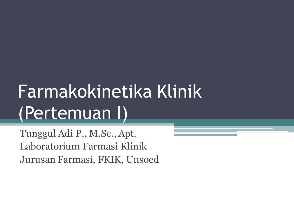 Farmakokinetika Klinik (Pertemuan I) Tunggul Adi P., M.Sc., Apt. Laboratorium Farmasi Klinik Jurusan Farmasi, FKIK, Unsoed