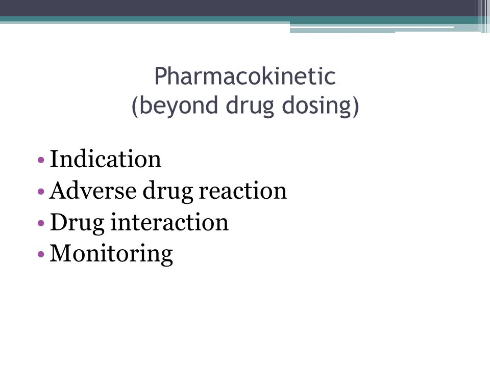 Pharmacokinetic (beyond drug dosing) Indication Adverse drug reaction Drug interaction Monitoring