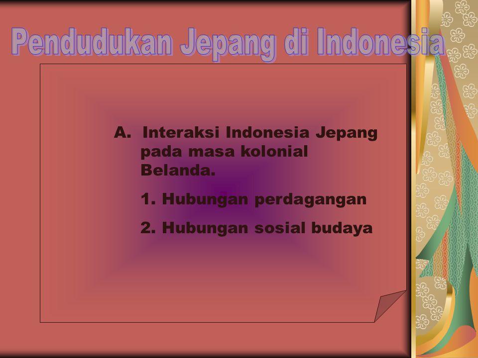 HUBUNGAN INTERAKSI INDONESIA- JEPANG DENGAN KEBIJAKAN PEMERINTAH HINDIA BELANDA 1.Belanda semakin bersikap keras 2.Pemerintah Belanda membentuk Komisi Visman 3.Pemerintah kolonial melakukan pendekatan kepada kaum nasionalis dan golongan agama