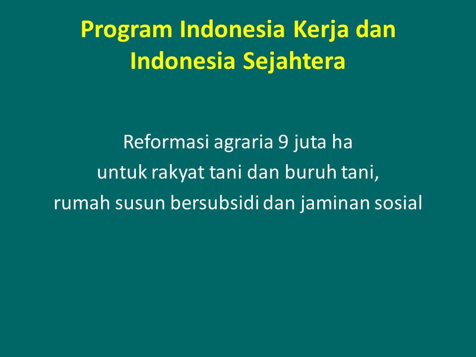Program Indonesia Kerja dan Indonesia Sejahtera Reformasi agraria 9 juta ha untuk rakyat tani dan buruh tani, rumah susun bersubsidi dan jaminan sosia