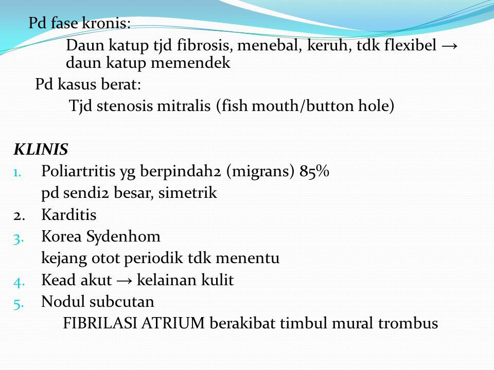 Pd fase kronis: Daun katup tjd fibrosis, menebal, keruh, tdk flexibel → daun katup memendek Pd kasus berat: Tjd stenosis mitralis (fish mouth/button h