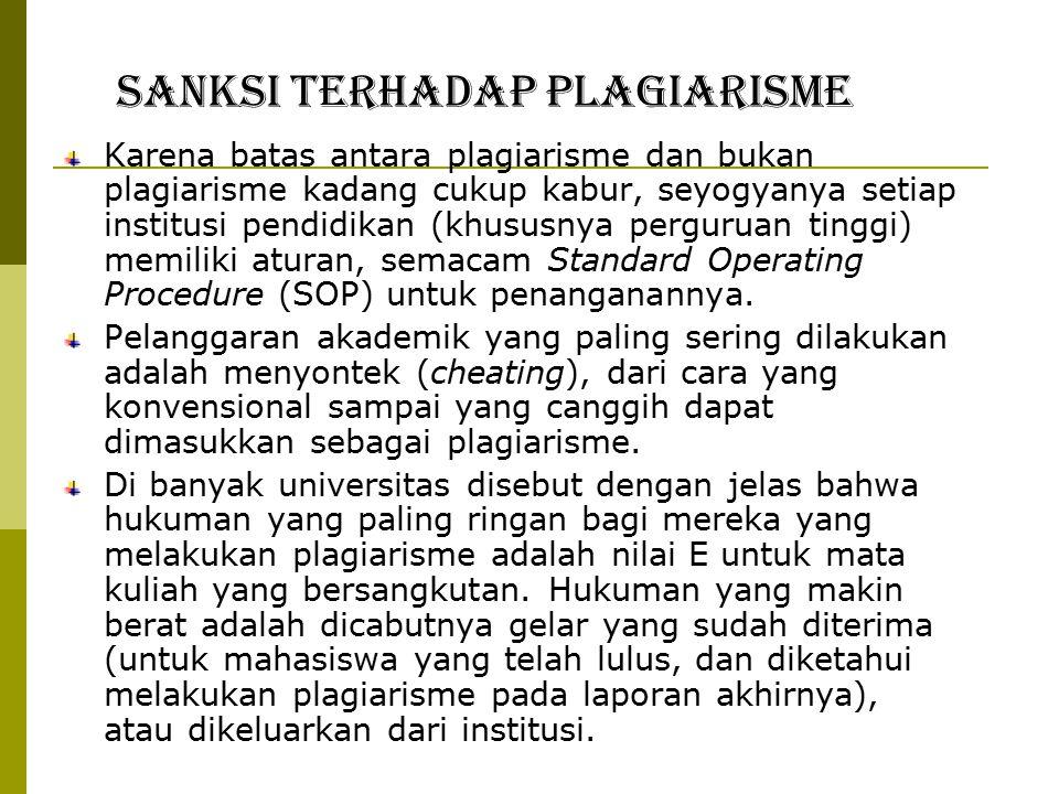 Sanksi terhadap Plagiarisme Karena batas antara plagiarisme dan bukan plagiarisme kadang cukup kabur, seyogyanya setiap institusi pendidikan (khususnya perguruan tinggi) memiliki aturan, semacam Standard Operating Procedure (SOP) untuk penanganannya.