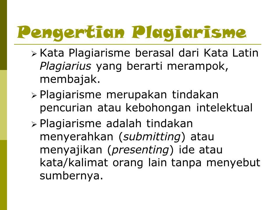 Pengertian Plagiarisme  Kata Plagiarisme berasal dari Kata Latin Plagiarius yang berarti merampok, membajak.
