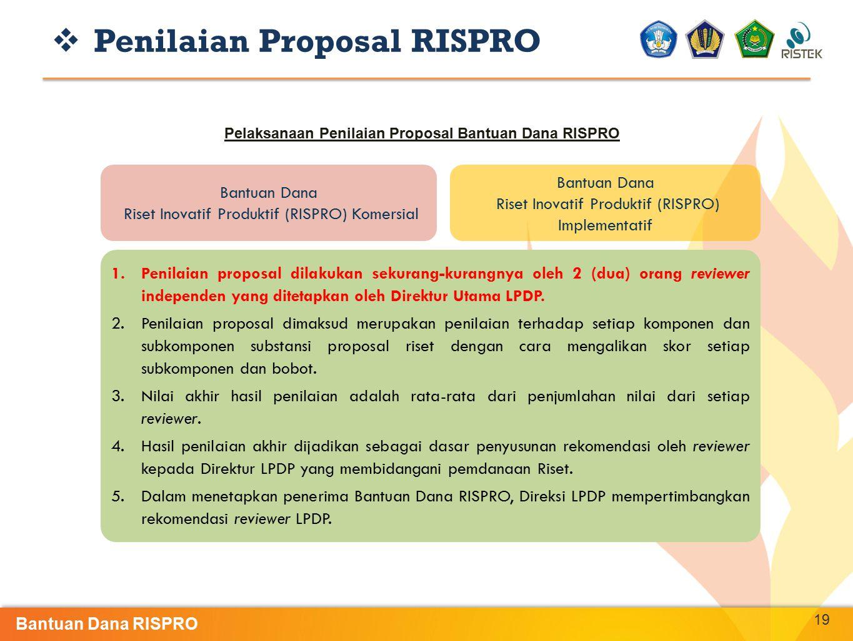 19 Bantuan Dana Riset Inovatif Produktif (RISPRO) Komersial Bantuan Dana Riset Inovatif Produktif (RISPRO) Implementatif  Penilaian Proposal RISPRO P