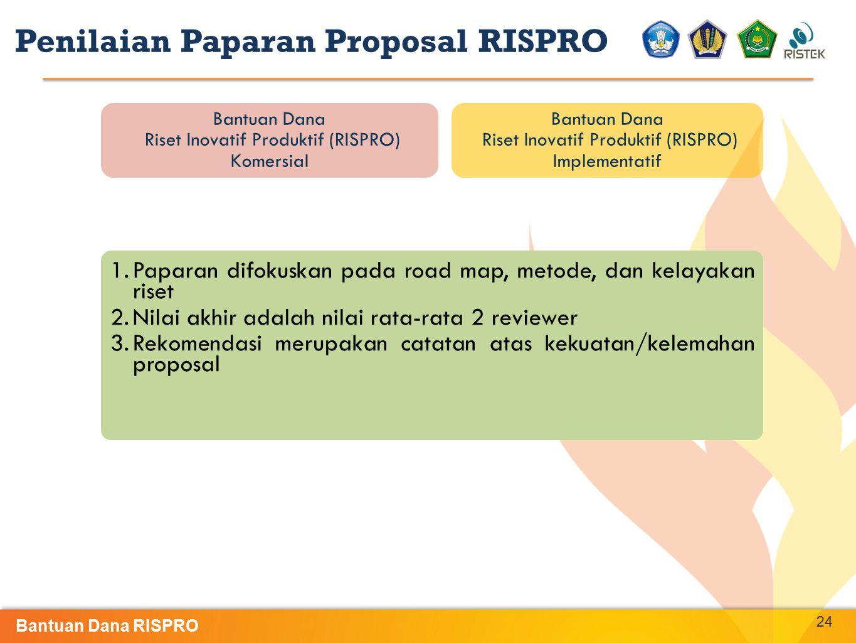 24 Bantuan Dana Riset Inovatif Produktif (RISPRO) Komersial Bantuan Dana Riset Inovatif Produktif (RISPRO) Implementatif Penilaian Paparan Proposal RI