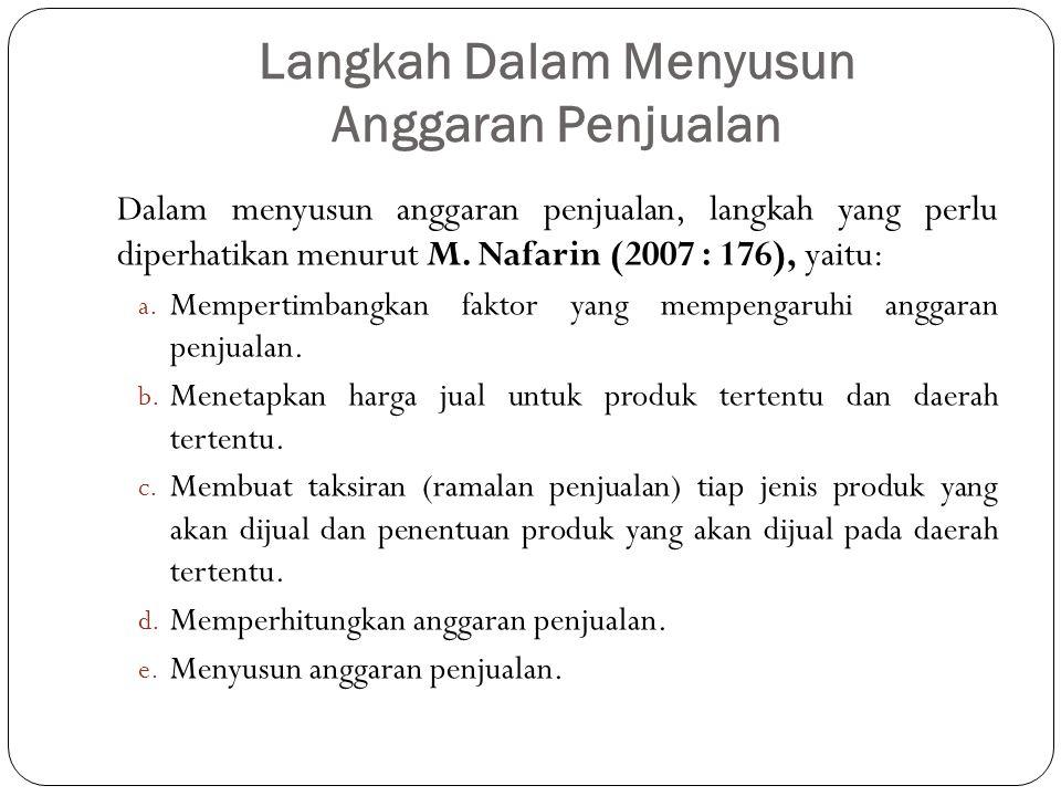 Langkah Dalam Menyusun Anggaran Penjualan Dalam menyusun anggaran penjualan, langkah yang perlu diperhatikan menurut M. Nafarin (2007 : 176), yaitu: a