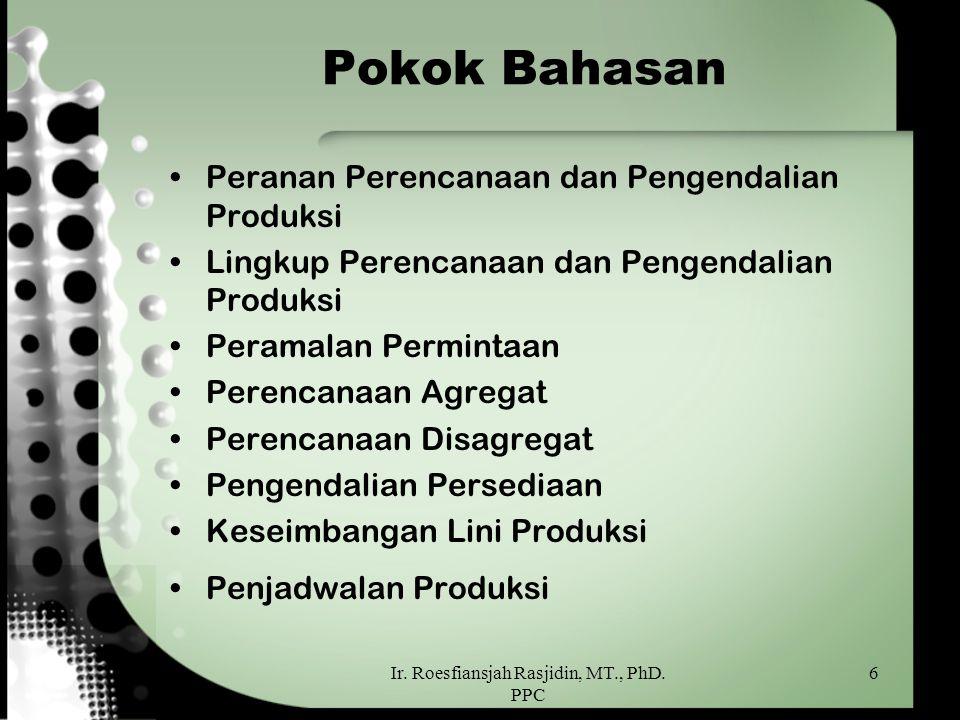 Ir. Roesfiansjah Rasjidin, MT., PhD. PPC 6 Pokok Bahasan Peranan Perencanaan dan Pengendalian Produksi Lingkup Perencanaan dan Pengendalian Produksi P