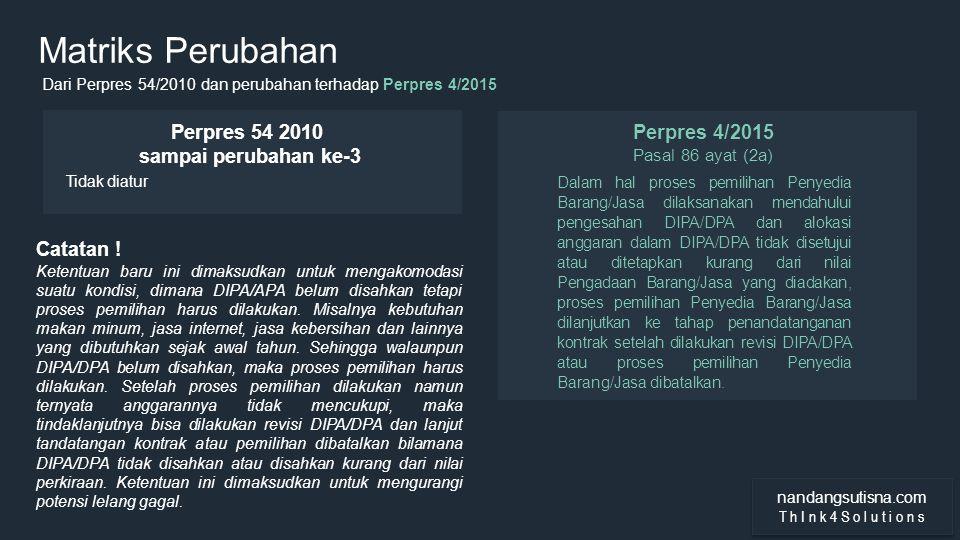 WOW PRESENTATION THEME MODERN DARK Matriks Perubahan Dari Perpres 54/2010 dan perubahan terhadap Perpres 4/2015 Perpres 4/2015 Pasal 86 ayat (2a) Perp