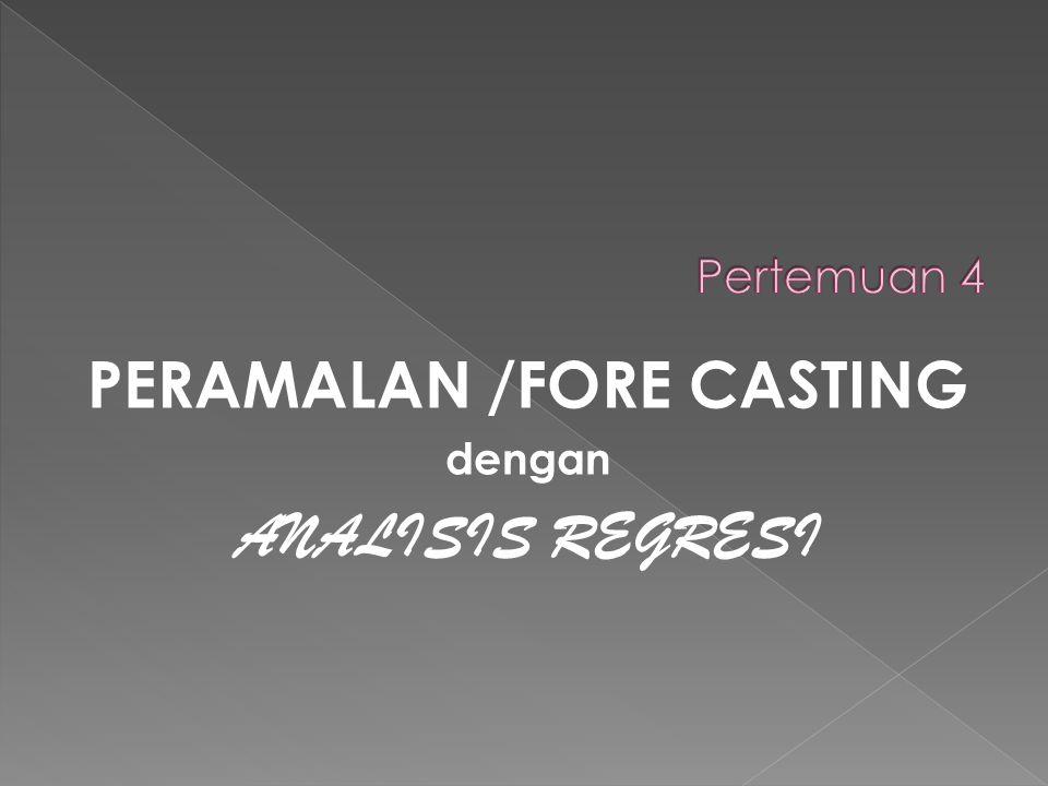 PERAMALAN /FORE CASTING dengan ANALISIS REGRESI