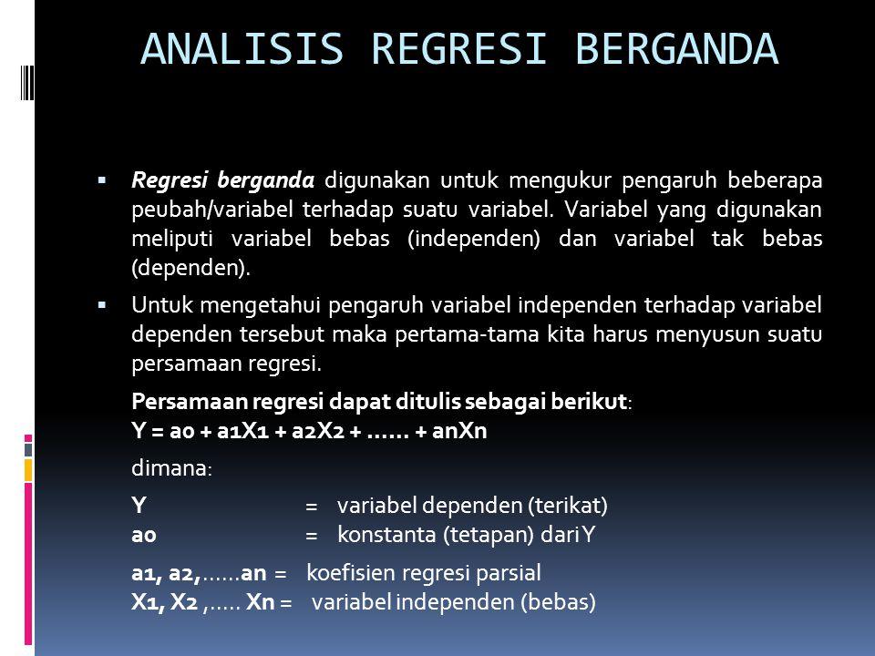 ANALISIS REGRESI BERGANDA  Regresi berganda digunakan untuk mengukur pengaruh beberapa peubah/variabel terhadap suatu variabel. Variabel yang digunak