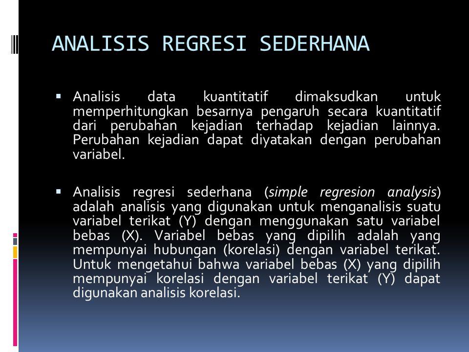 ANALISIS REGRESI SEDERHANA  Analisis data kuantitatif dimaksudkan untuk memperhitungkan besarnya pengaruh secara kuantitatif dari perubahan kejadian terhadap kejadian lainnya.