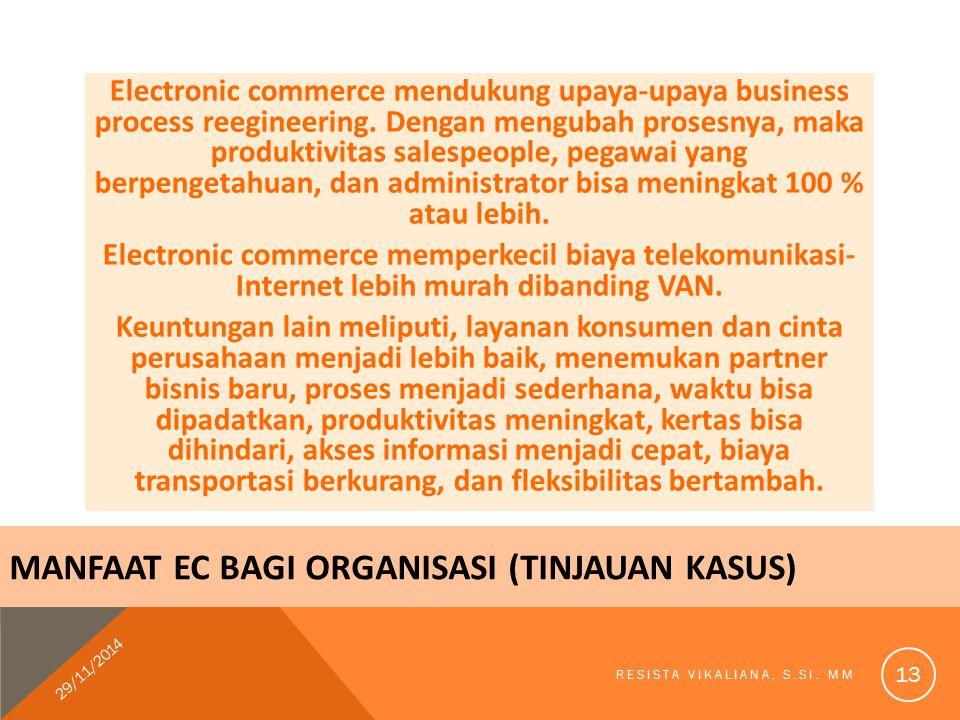 Electronic commerce mendukung upaya-upaya business process reegineering. Dengan mengubah prosesnya, maka produktivitas salespeople, pegawai yang berpe
