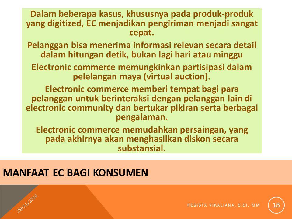 Dalam beberapa kasus, khususnya pada produk-produk yang digitized, EC menjadikan pengiriman menjadi sangat cepat. Pelanggan bisa menerima informasi re