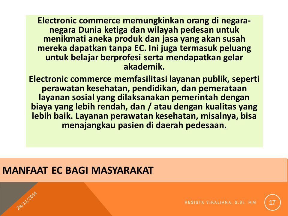 Electronic commerce memungkinkan orang di negara- negara Dunia ketiga dan wilayah pedesan untuk menikmati aneka produk dan jasa yang akan susah mereka
