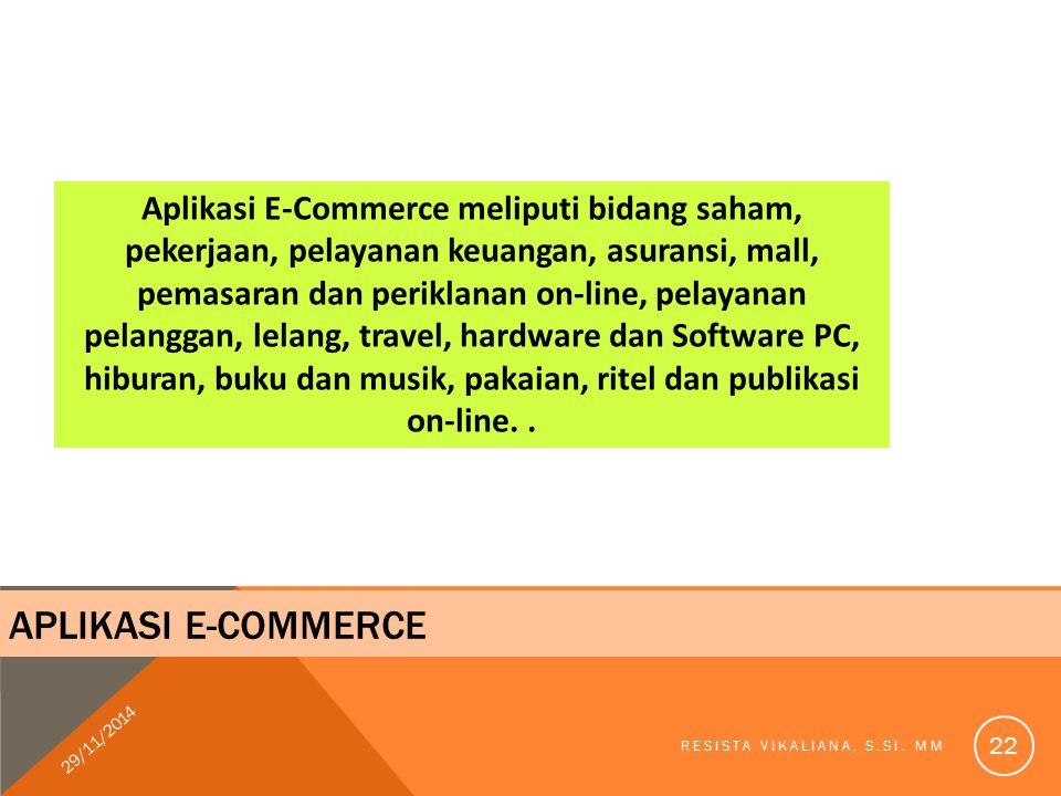 APLIKASI E-COMMERCE Aplikasi E-Commerce meliputi bidang saham, pekerjaan, pelayanan keuangan, asuransi, mall, pemasaran dan periklanan on-line, pelaya