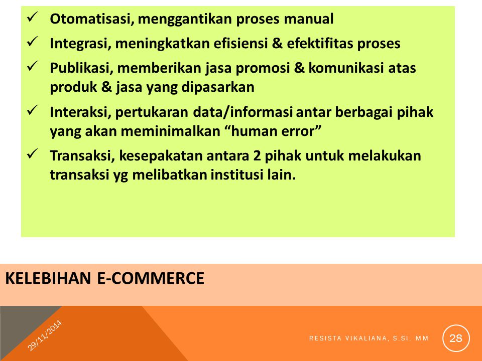 KELEBIHAN E-COMMERCE Otomatisasi, menggantikan proses manual Integrasi, meningkatkan efisiensi & efektifitas proses Publikasi, memberikan jasa promosi