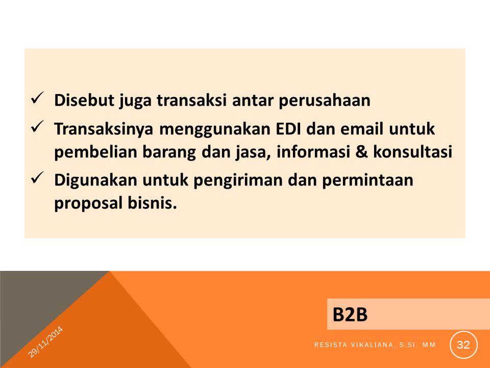 Disebut juga transaksi antar perusahaan Transaksinya menggunakan EDI dan email untuk pembelian barang dan jasa, informasi & konsultasi Digunakan untuk