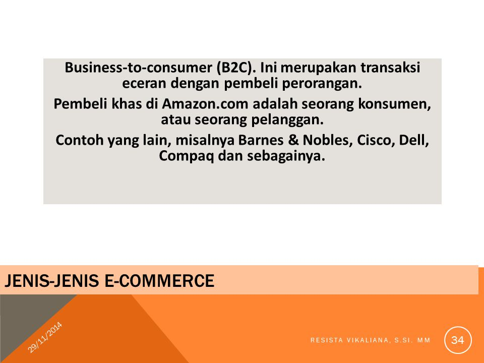 Business-to-consumer (B2C). Ini merupakan transaksi eceran dengan pembeli perorangan. Pembeli khas di Amazon.com adalah seorang konsumen, atau seorang