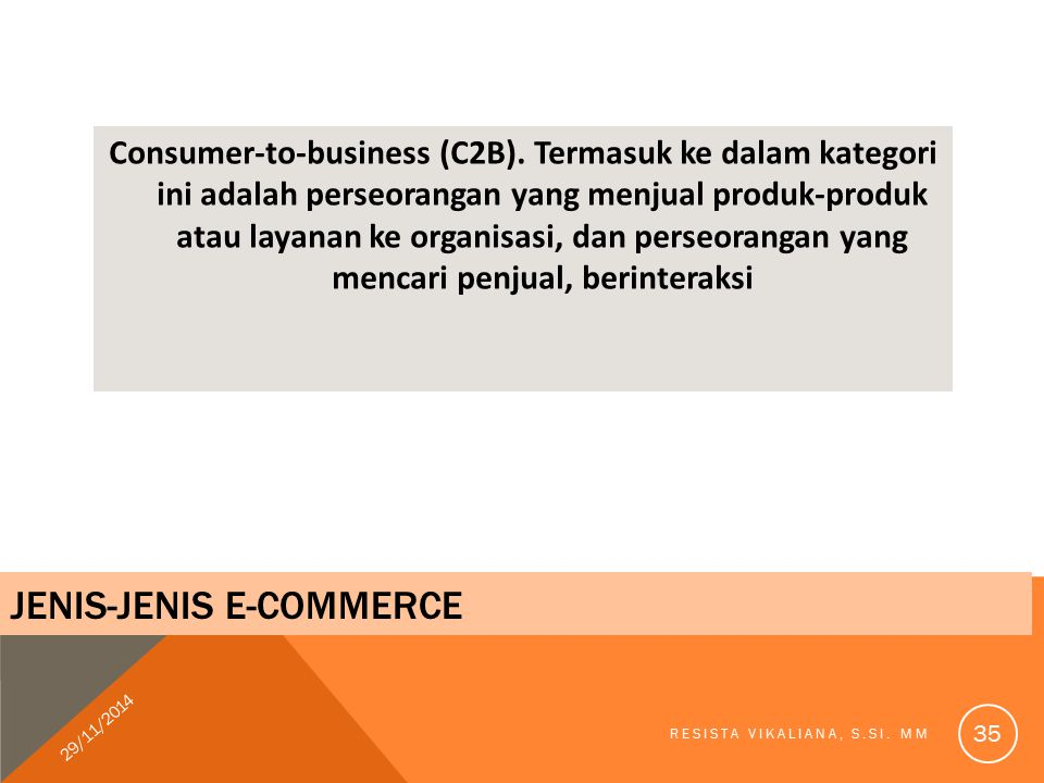 Consumer-to-business (C2B). Termasuk ke dalam kategori ini adalah perseorangan yang menjual produk-produk atau layanan ke organisasi, dan perseorangan