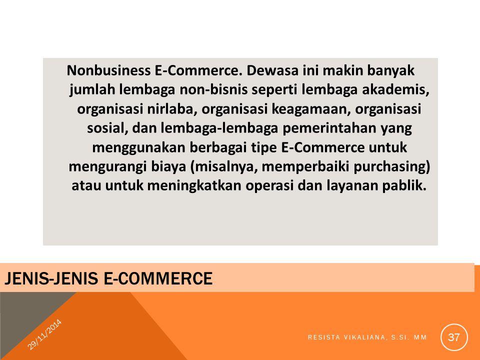 Nonbusiness E-Commerce. Dewasa ini makin banyak jumlah lembaga non-bisnis seperti lembaga akademis, organisasi nirlaba, organisasi keagamaan, organisa