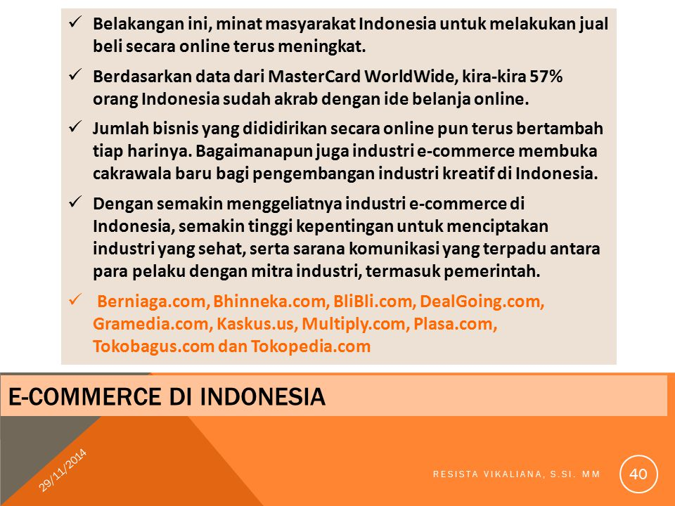E-COMMERCE DI INDONESIA Belakangan ini, minat masyarakat Indonesia untuk melakukan jual beli secara online terus meningkat. Berdasarkan data dari Mast