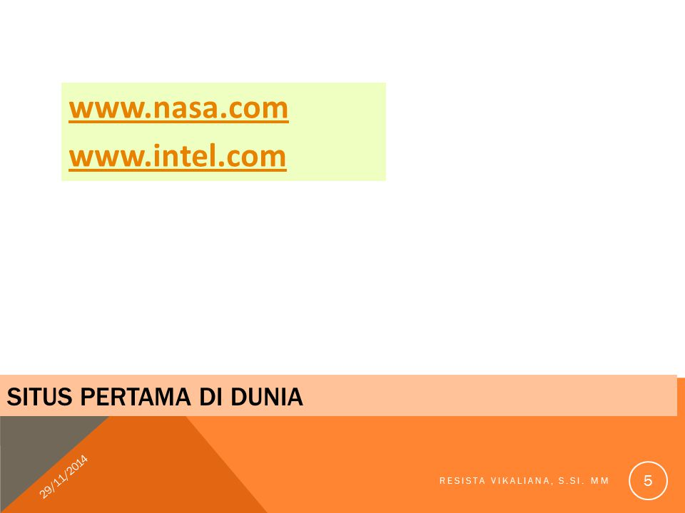 SITUS PERTAMA DI DUNIA www.nasa.com www.intel.com 29/11/2014 RESISTA VIKALIANA, S.SI. MM 5