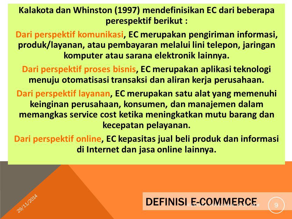 KERANGKA-ECOMMERCE Aplikasi E-Commerce Orang Kebijakan Publik Standar Teknis Organisasi Infrastruktur Infrastruktur Infrastruktur Infrastruktur Infrastruktur Infrastruktur Jasa Bisnis Pesan dan Kandungan Jaringan Perantara Umum Distribusi Multimedia Informasi dan Publikas Jaringan Manajemen Sumber : Turban (2000) 29/11/2014 RESISTA VIKALIANA, S.SI.