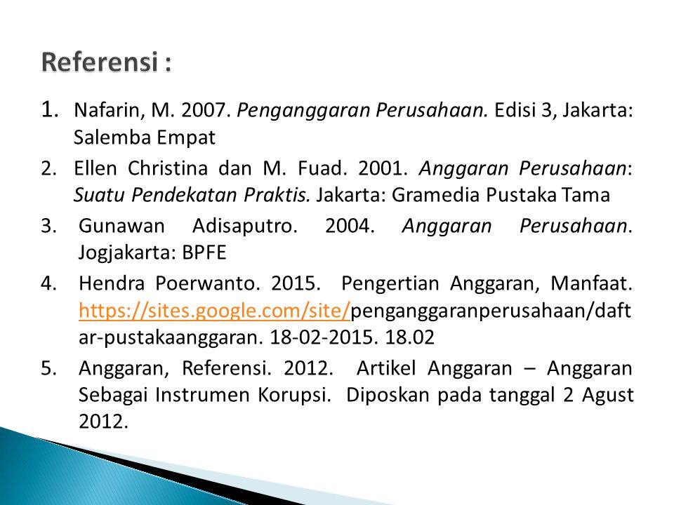 1. Nafarin, M. 2007. Penganggaran Perusahaan. Edisi 3, Jakarta: Salemba Empat 2.Ellen Christina dan M. Fuad. 2001. Anggaran Perusahaan: Suatu Pendekat