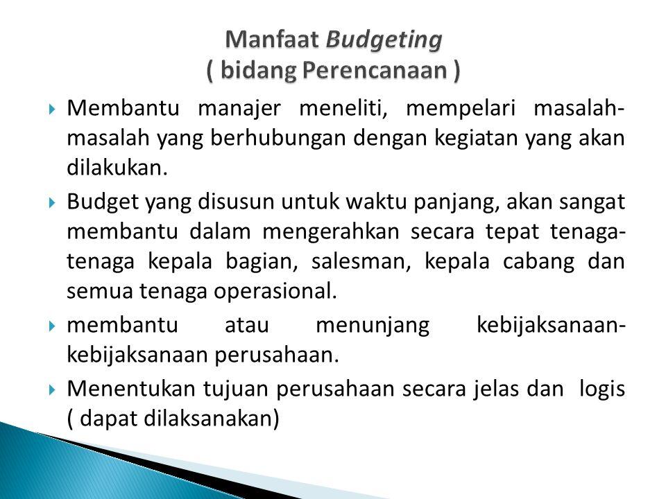  Membantu manajer meneliti, mempelari masalah- masalah yang berhubungan dengan kegiatan yang akan dilakukan.  Budget yang disusun untuk waktu panjan