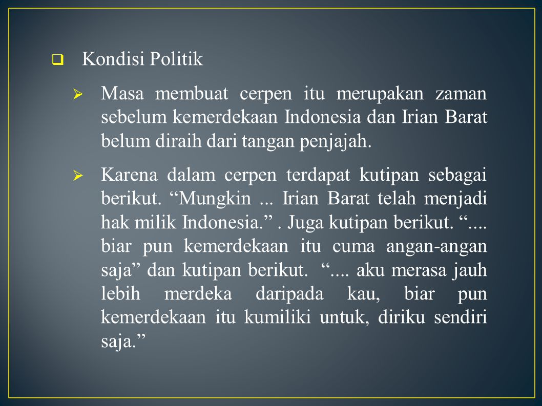  Kondisi Politik  Masa membuat cerpen itu merupakan zaman sebelum kemerdekaan Indonesia dan Irian Barat belum diraih dari tangan penjajah.