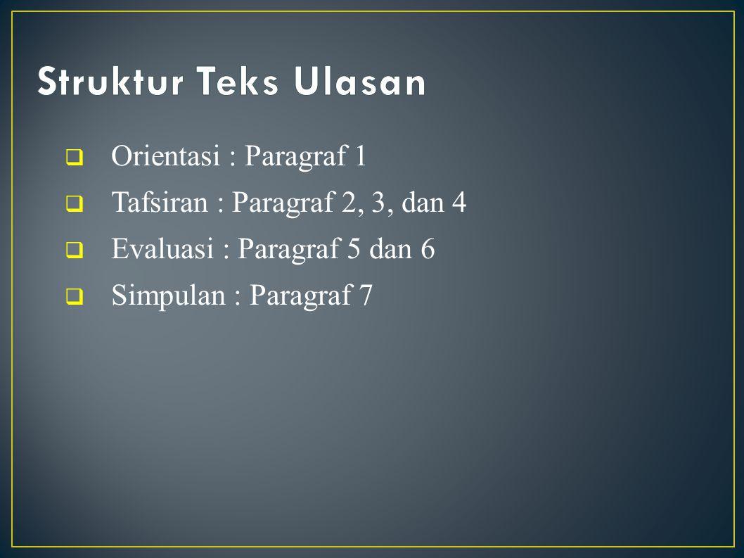  Orientasi : Paragraf 1  Tafsiran : Paragraf 2, 3, dan 4  Evaluasi : Paragraf 5 dan 6  Simpulan : Paragraf 7