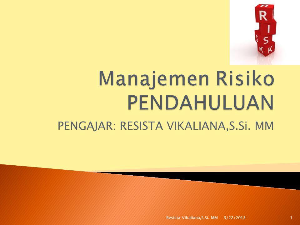 Kategori RisikoBerdasarkan sifatSpekulatifMurni Berdasarkan kemungkinan untuk dialihkan Dapat dialihkan Tidak dapat dialihkan Berdasarkan kemunculan InternalEksternal 3/22/2013 12Resista Vikaliana,S.Si.