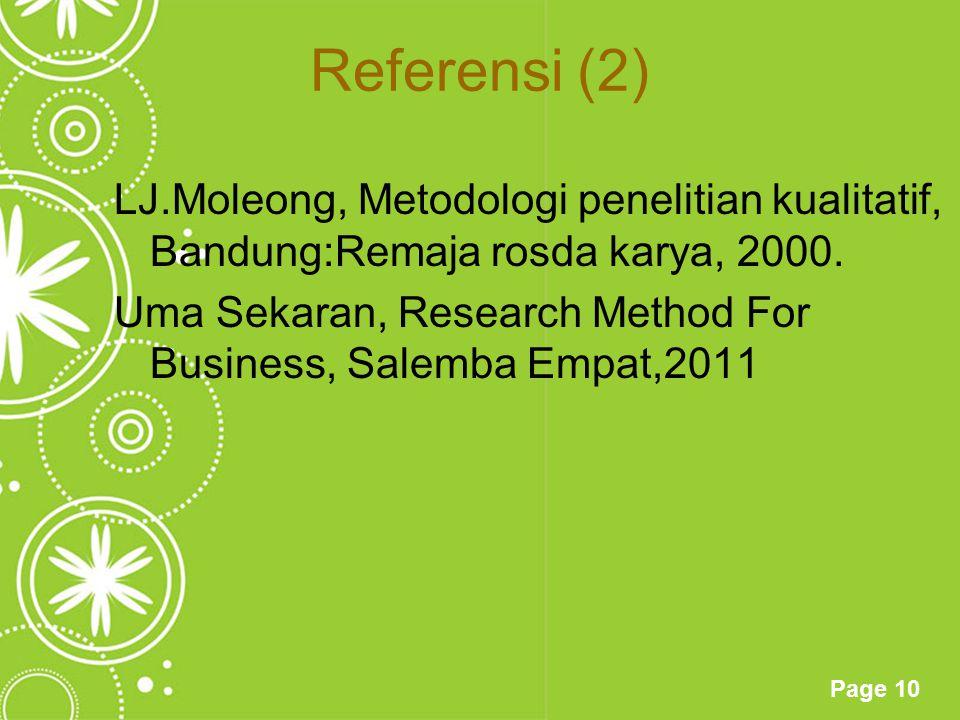 Page 10 Referensi (2) LJ.Moleong, Metodologi penelitian kualitatif, Bandung:Remaja rosda karya, 2000. Uma Sekaran, Research Method For Business, Salem