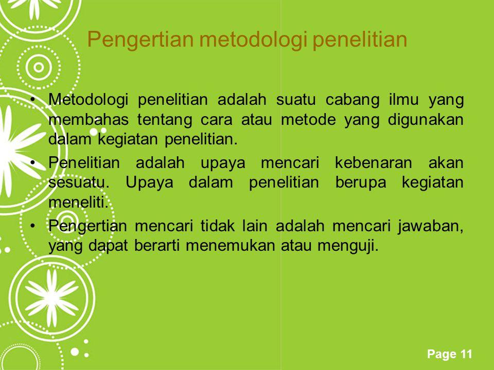 Page 11 Pengertian metodologi penelitian Metodologi penelitian adalah suatu cabang ilmu yang membahas tentang cara atau metode yang digunakan dalam ke