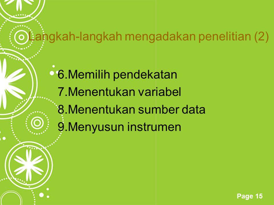 Page 15 Langkah-langkah mengadakan penelitian (2) 6.Memilih pendekatan 7.Menentukan variabel 8.Menentukan sumber data 9.Menyusun instrumen