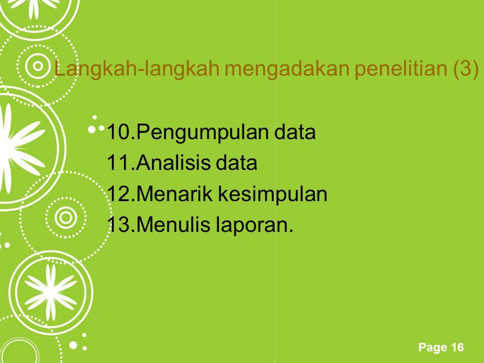 Page 16 Langkah-langkah mengadakan penelitian (3) 10.Pengumpulan data 11.Analisis data 12.Menarik kesimpulan 13.Menulis laporan.