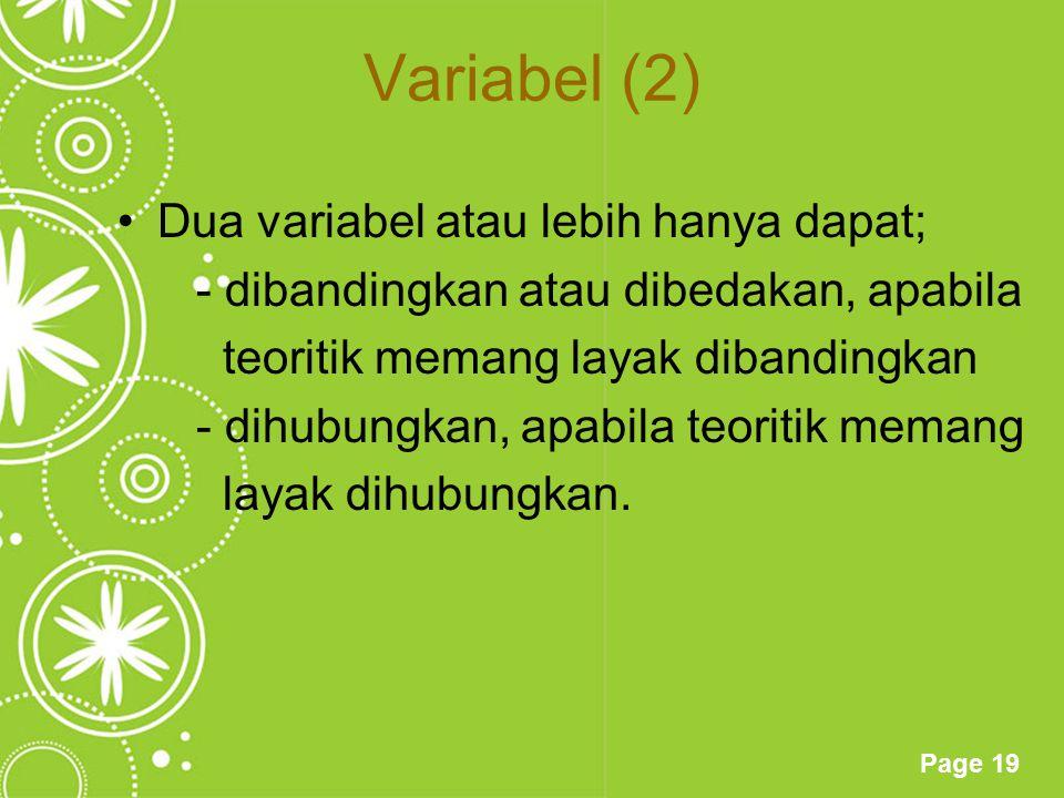 Page 19 Variabel (2) Dua variabel atau lebih hanya dapat; - dibandingkan atau dibedakan, apabila teoritik memang layak dibandingkan - dihubungkan, apa