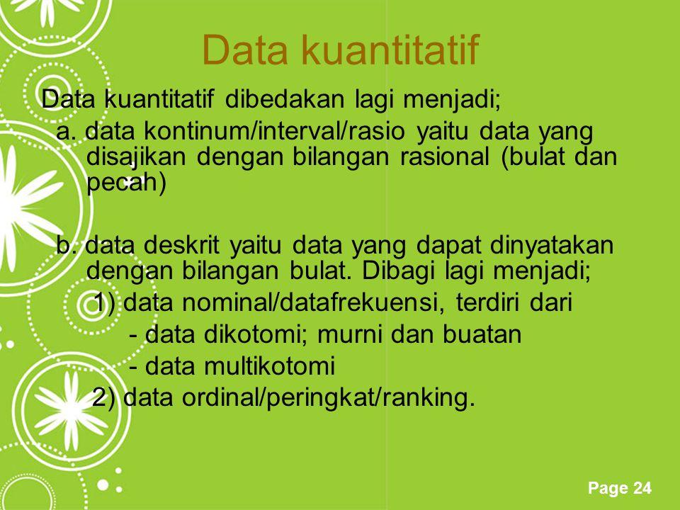 Page 24 Data kuantitatif Data kuantitatif dibedakan lagi menjadi; a. data kontinum/interval/rasio yaitu data yang disajikan dengan bilangan rasional (