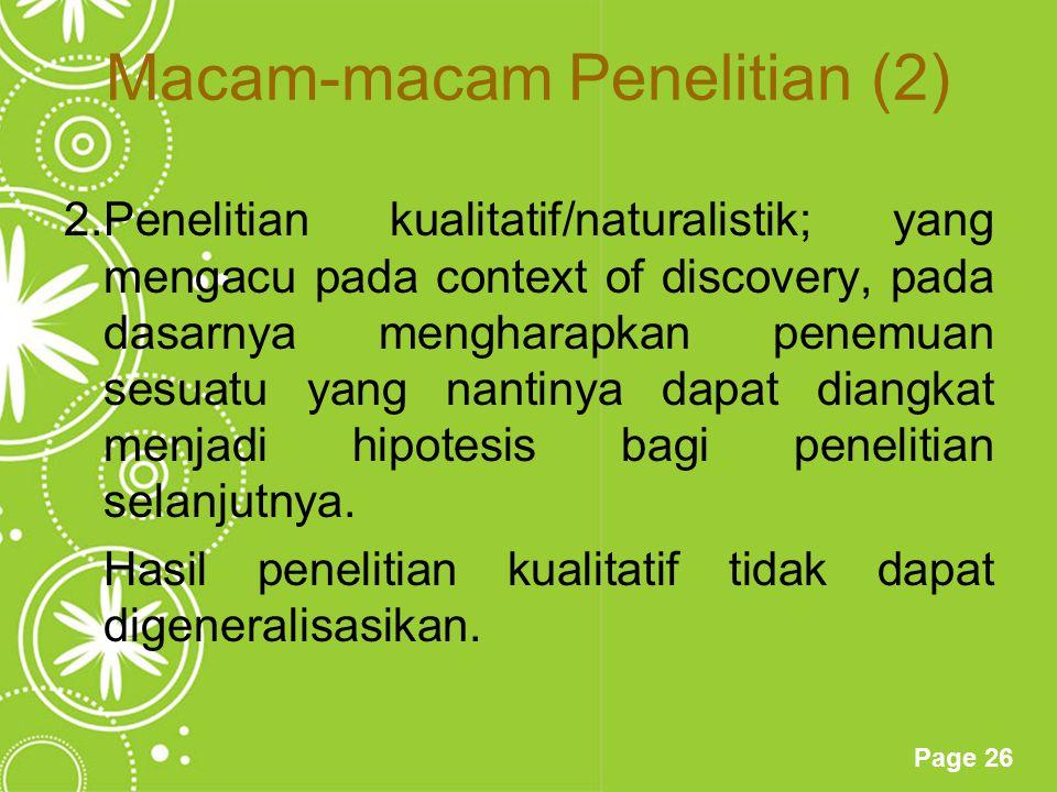 Page 26 Macam-macam Penelitian (2) 2.Penelitian kualitatif/naturalistik; yang mengacu pada context of discovery, pada dasarnya mengharapkan penemuan s