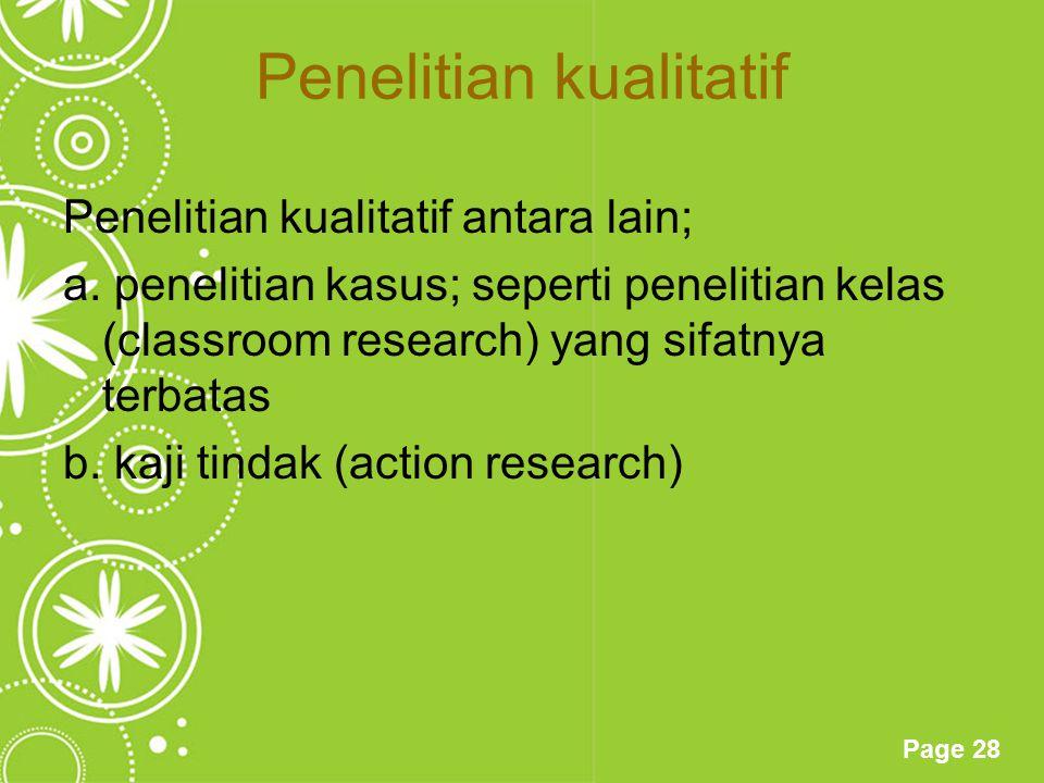 Page 28 Penelitian kualitatif Penelitian kualitatif antara lain; a. penelitian kasus; seperti penelitian kelas (classroom research) yang sifatnya terb