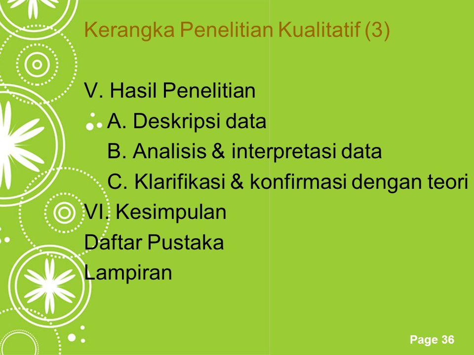 Page 36 Kerangka Penelitian Kualitatif (3) V. Hasil Penelitian A. Deskripsi data B. Analisis & interpretasi data C. Klarifikasi & konfirmasi dengan te