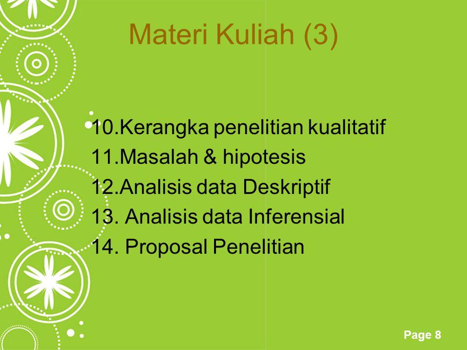 Page 8 Materi Kuliah (3) 10.Kerangka penelitian kualitatif 11.Masalah & hipotesis 12.Analisis data Deskriptif 13. Analisis data Inferensial 14. Propos