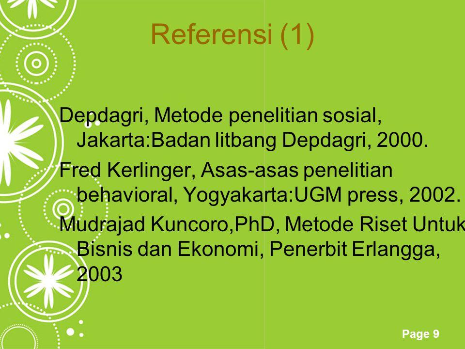 Page 9 Referensi (1) Depdagri, Metode penelitian sosial, Jakarta:Badan litbang Depdagri, 2000. Fred Kerlinger, Asas-asas penelitian behavioral, Yogyak