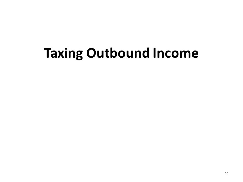 Taxing Outbound Income 29