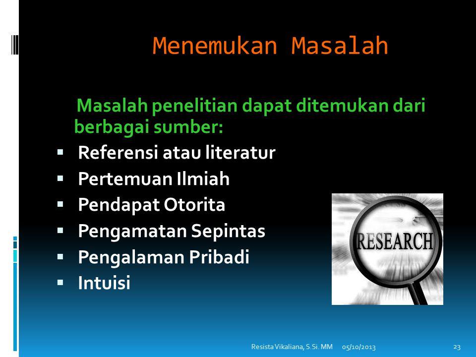  Menemukan Masalah  Memilih Masalah  Merumuskan Masalah 22 05/10/2013Resista Vikaliana, S.Si. MM