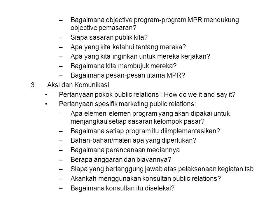 –Bagaimana objective program-program MPR mendukung objective pemasaran? –Siapa sasaran publik kita? –Apa yang kita ketahui tentang mereka? –Apa yang k