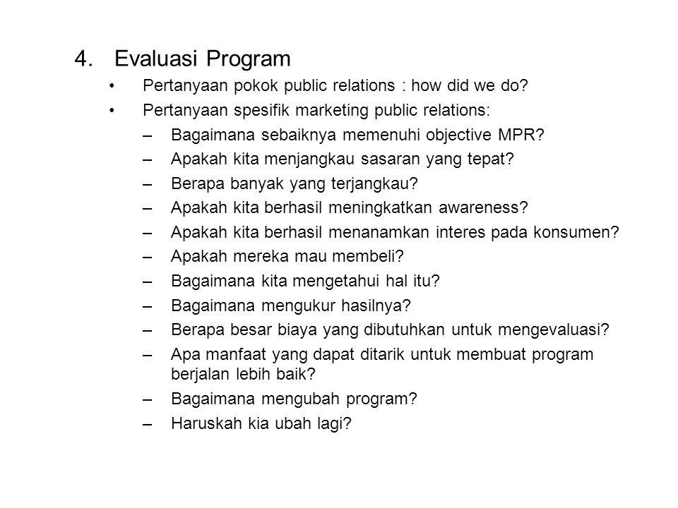 4.Evaluasi Program Pertanyaan pokok public relations : how did we do? Pertanyaan spesifik marketing public relations: –Bagaimana sebaiknya memenuhi ob