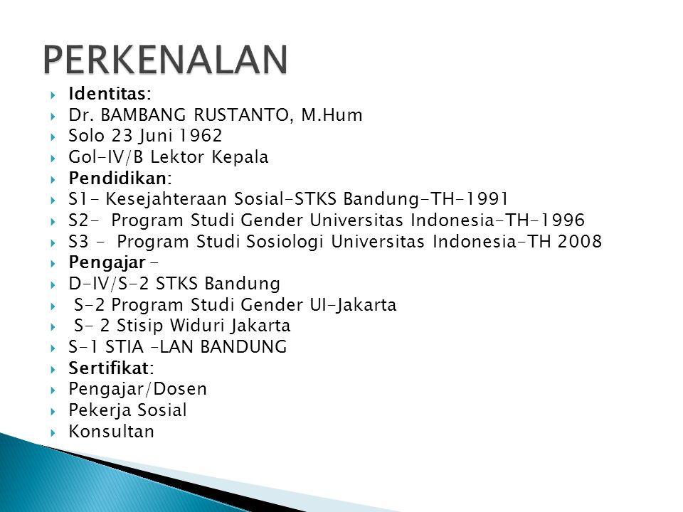  Identitas:  Dr. BAMBANG RUSTANTO, M.Hum  Solo 23 Juni 1962  Gol-IV/B Lektor Kepala  Pendidikan:  S1- Kesejahteraan Sosial-STKS Bandung-TH-1991